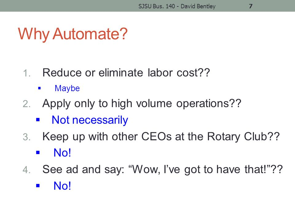 Why Automate. 1. Reduce or eliminate labor cost?.