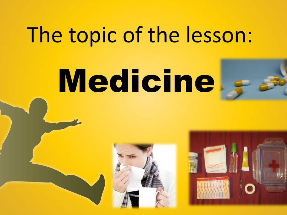 The topic of the lesson: Medicine