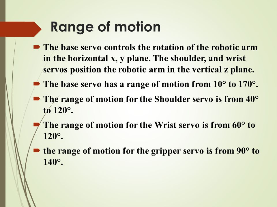 Range of motion  The base servo controls the rotation of the robotic arm in the horizontal x, y plane.
