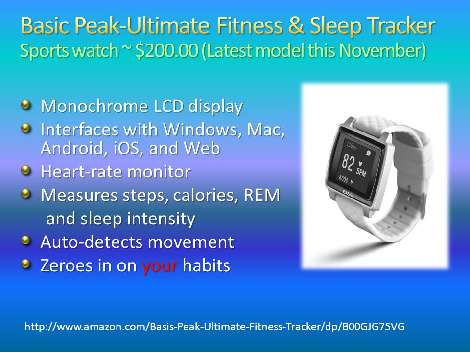Monochrome LCD display Interfaces with Windows, Mac, Android, iOS, and Web Heart-rate monitor Measures steps, calories, REM and sleep intensity Auto-d