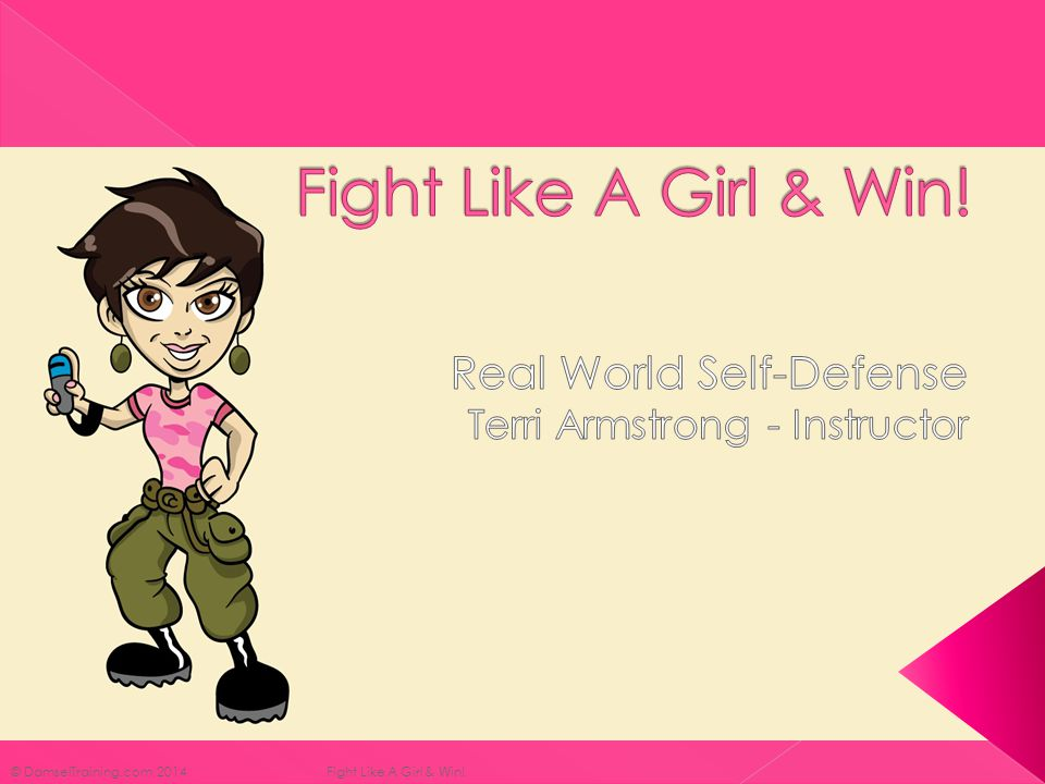 © DamselTraining.com 2014 Fight Like A Girl & Win!