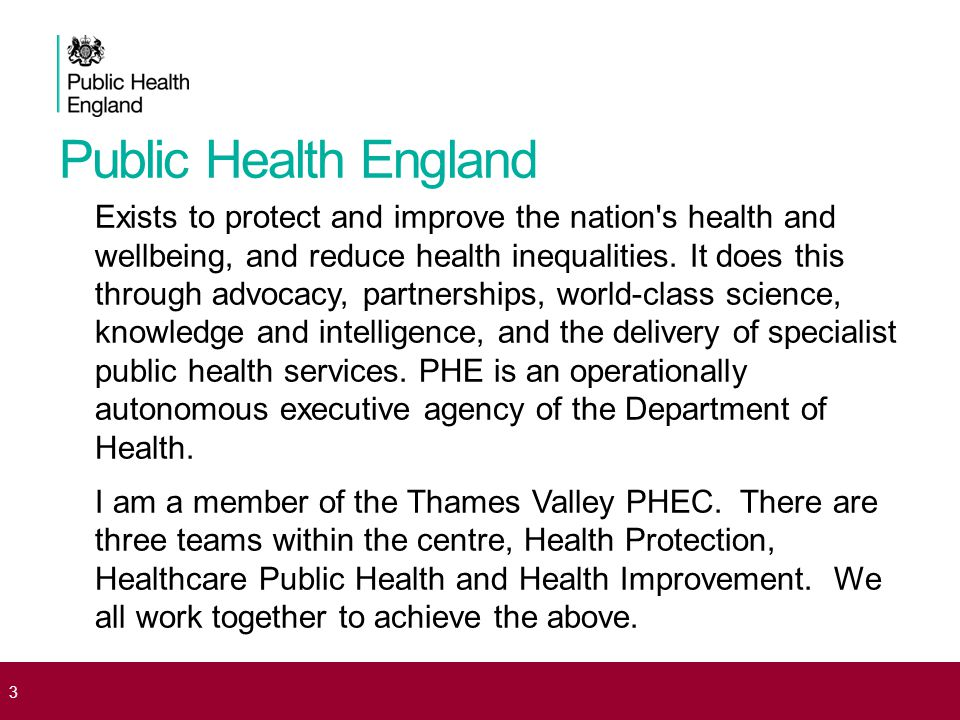 Public Health England Exists to protect and improve the nation s health and wellbeing, and reduce health inequalities.