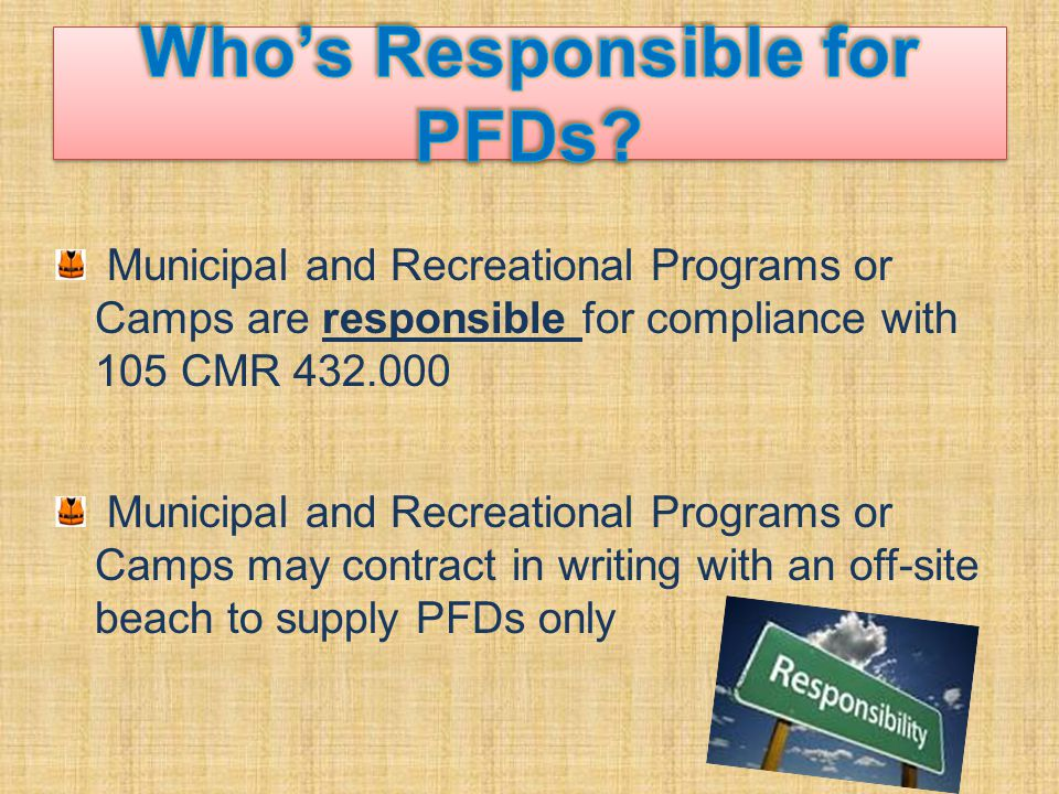 Municipal and Recreational Programs or Camps are responsible for compliance with 105 CMR 432.000 Municipal and Recreational Programs or Camps may contract in writing with an off-site beach to supply PFDs only