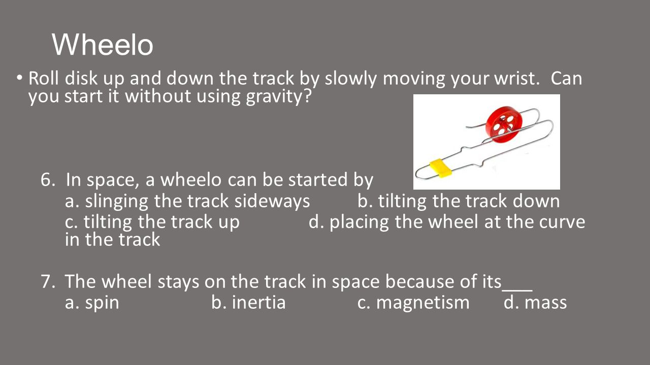 Wheelo Roll disk up and down the track by slowly moving your wrist.