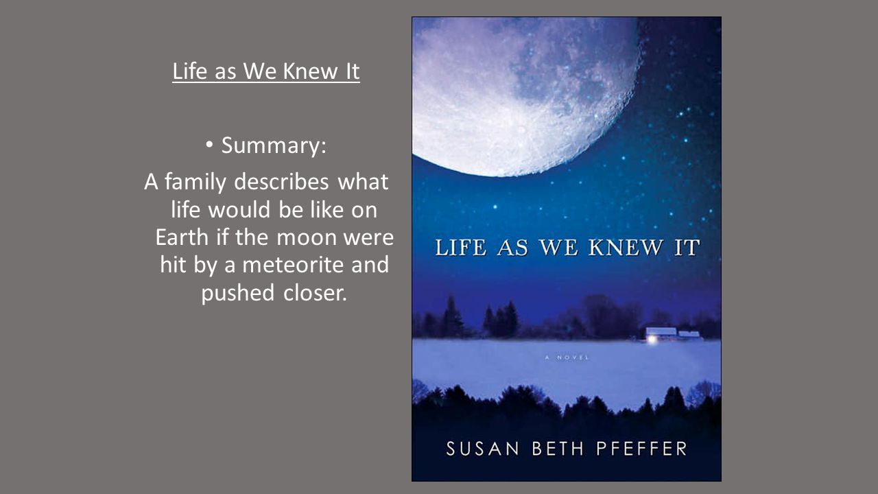 Life as We Knew It Summary: A family describes what life would be like on Earth if the moon were hit by a meteorite and pushed closer.