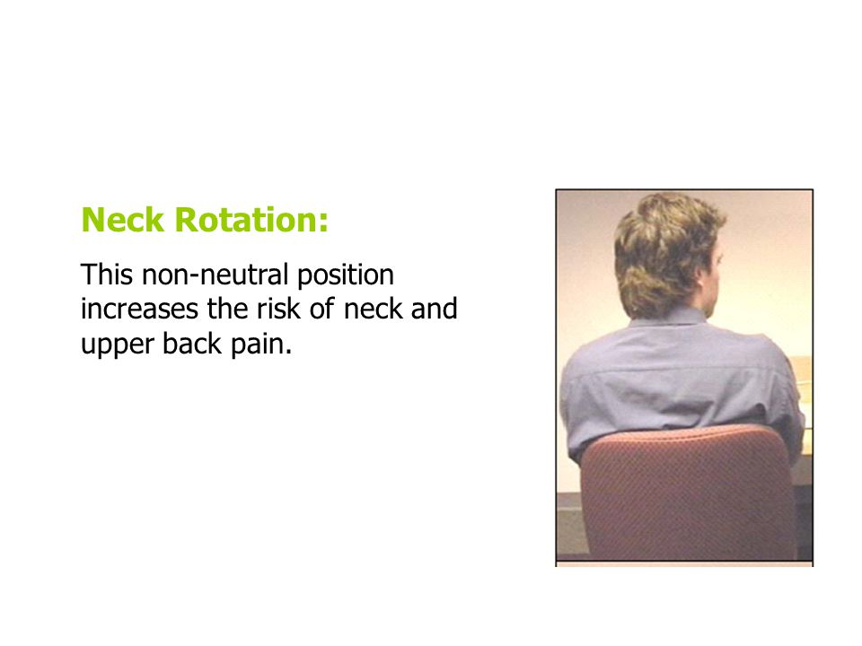 Neck Rotation: This non-neutral position increases the risk of neck and upper back pain.