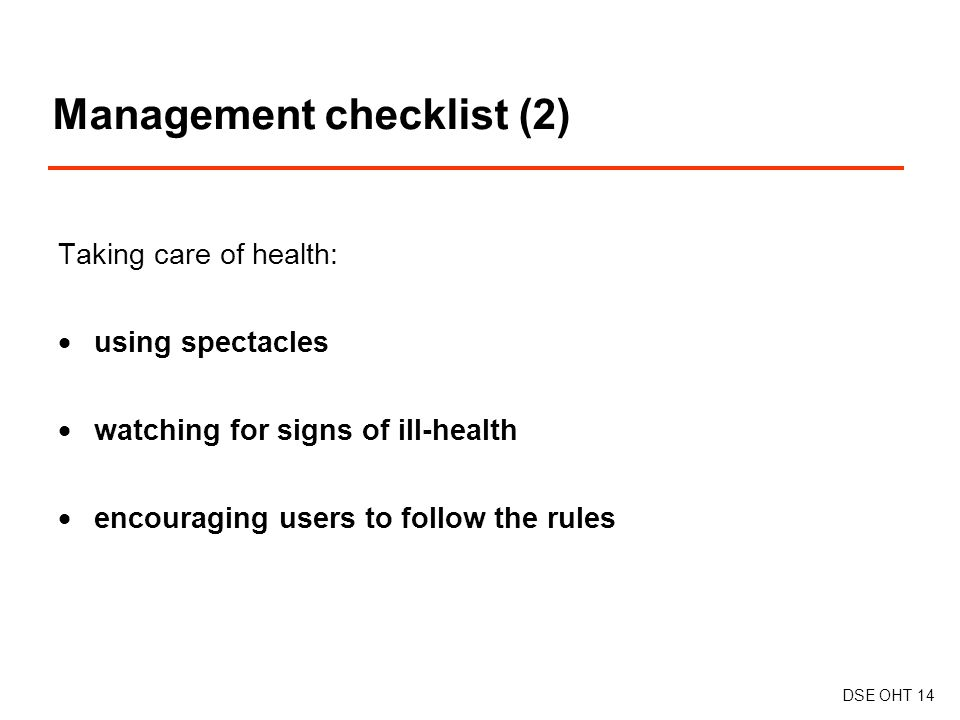 Taking care of health:  using spectacles  watching for signs of ill-health  encouraging users to follow the rules Management checklist (2) DSE OHT 14