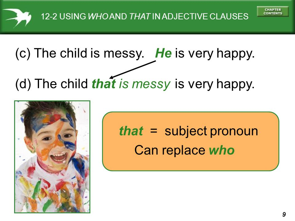 30 12-5 SINGULAR AND PLURAL VERBS IN ADJECTIVE CLAUSES (b) I have friends who are wonderful gardeners.