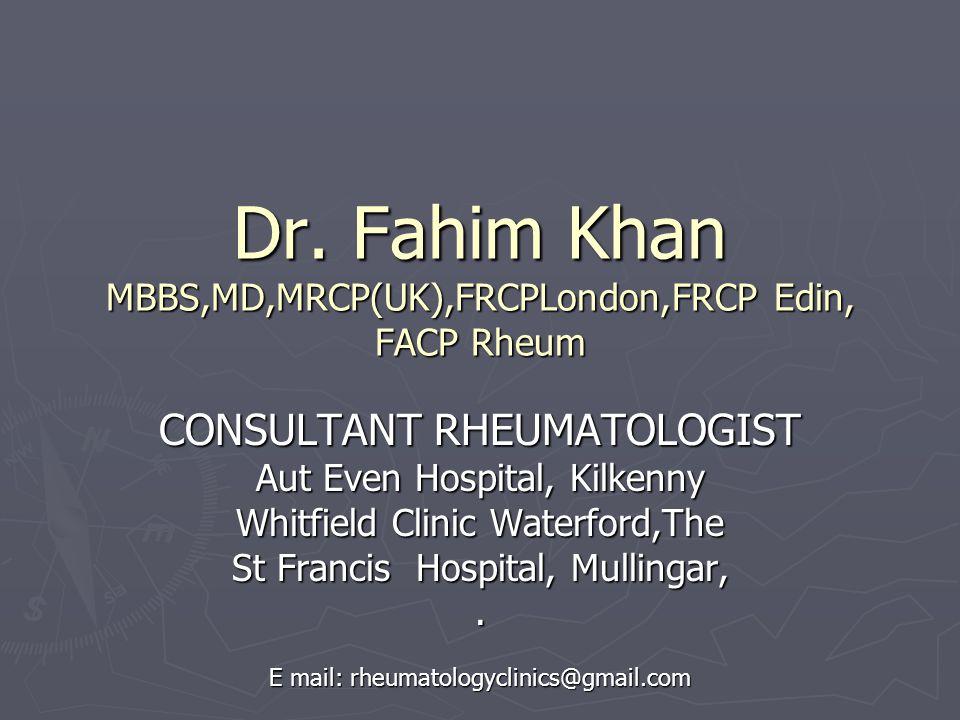 Dr. Fahim Khan MBBS,MD,MRCP(UK),FRCPLondon,FRCP Edin, FACP Rheum CONSULTANT RHEUMATOLOGIST Aut Even Hospital, Kilkenny Whitfield Clinic Waterford,The