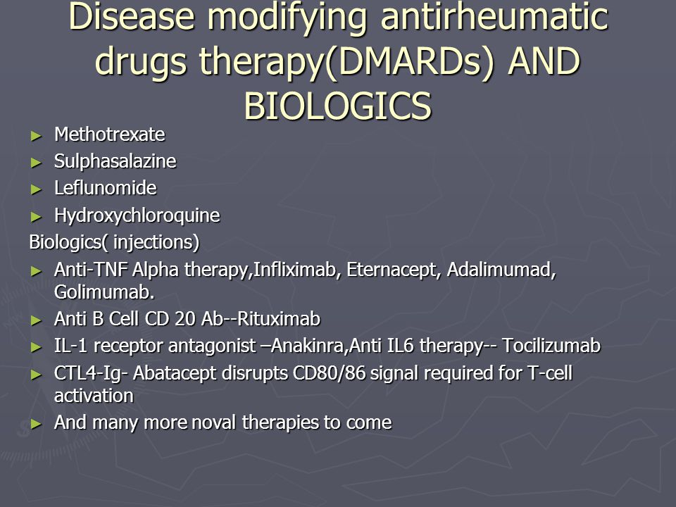 Disease modifying antirheumatic drugs therapy(DMARDs) AND BIOLOGICS ► Methotrexate ► Sulphasalazine ► Leflunomide ► Hydroxychloroquine Biologics( inje