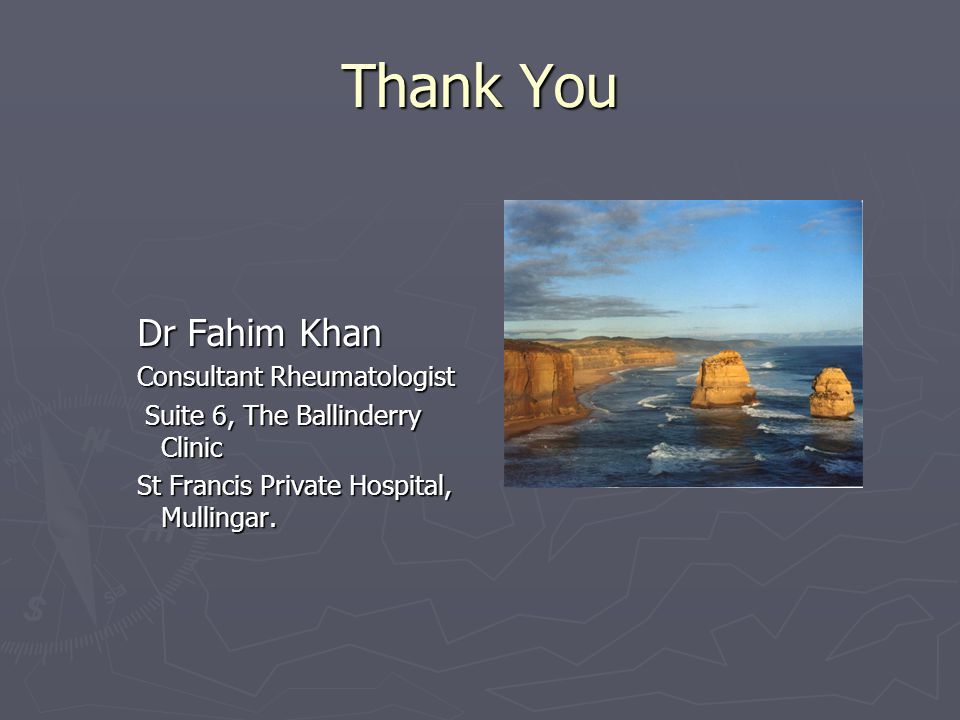 Thank You Dr Fahim Khan Consultant Rheumatologist Suite 6, The Ballinderry Clinic Suite 6, The Ballinderry Clinic St Francis Private Hospital, Mulling