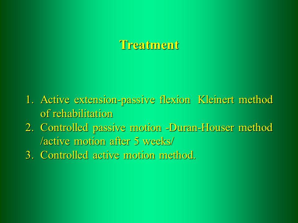 Treatment 1.Active extension-passive flexion Kleinert method of rehabilitation 2.Controlled passive motion -Duran-Houser method /active motion after 5 weeks/ 3.Controlled active motion method.