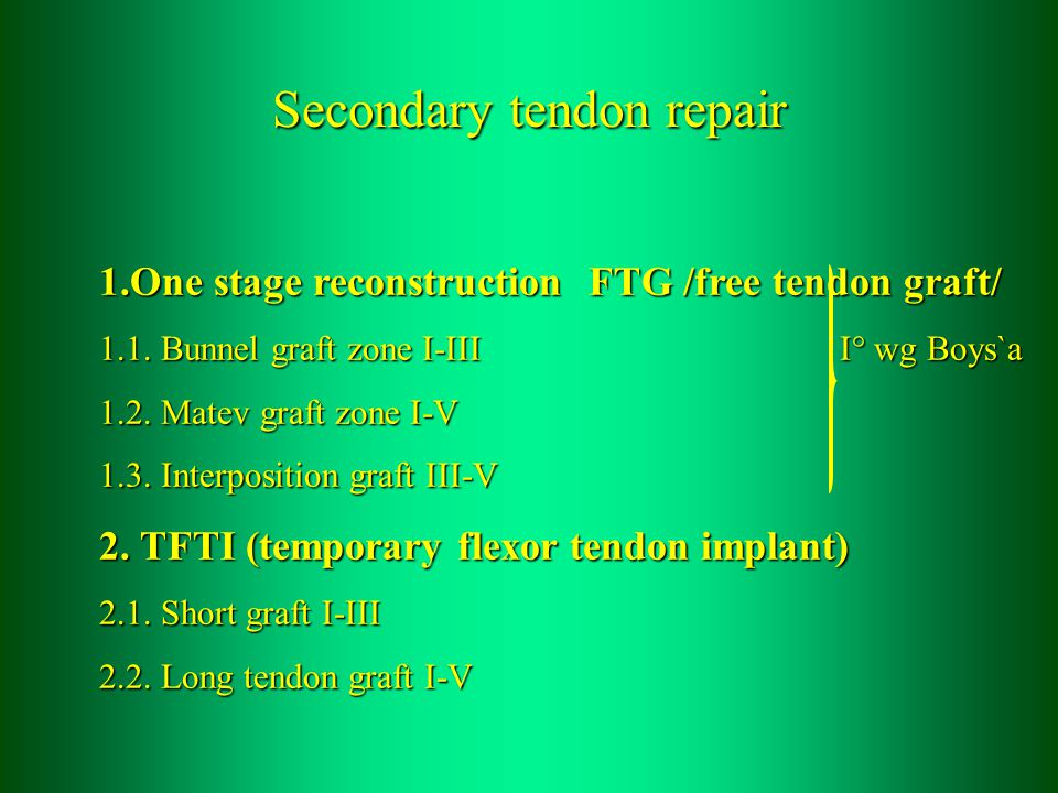 Secondary tendon repair 1.One stage reconstruction FTG /free tendon graft/ 1.1.