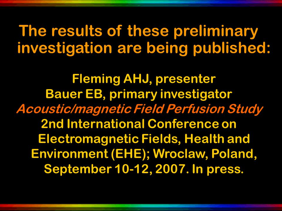 The results of these preliminary investigation are being published: Fleming AHJ, presenter Bauer EB, primary investigator Acoustic/magnetic Field Perf
