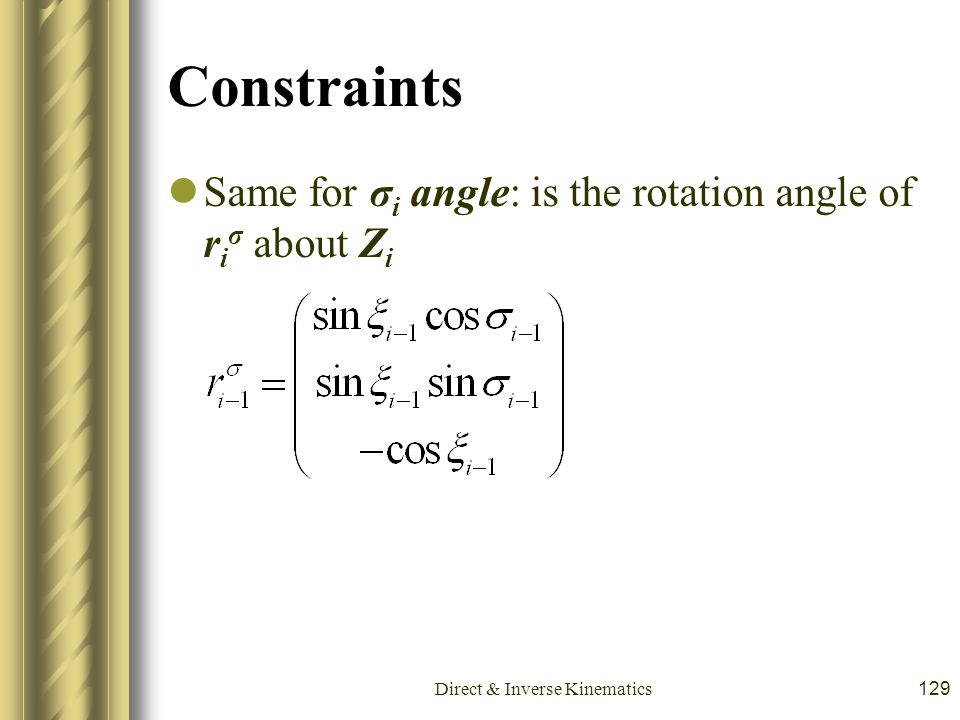 Direct & Inverse Kinematics129 Constraints Same for σ i angle: is the rotation angle of r i σ about Z i