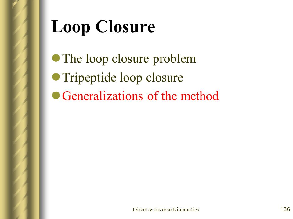 Direct & Inverse Kinematics136 Loop Closure The loop closure problem Tripeptide loop closure Generalizations of the method