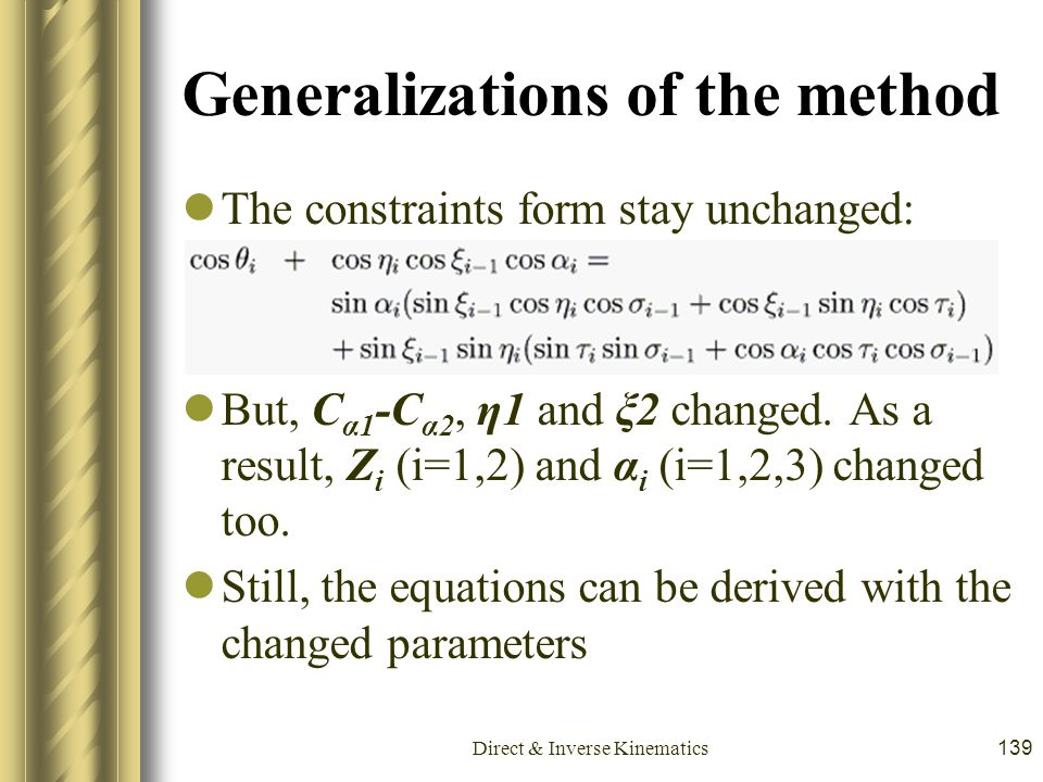 Direct & Inverse Kinematics139 Generalizations of the method The constraints form stay unchanged: But, C α1 -C α2, η1 and ξ2 changed. As a result, Z i