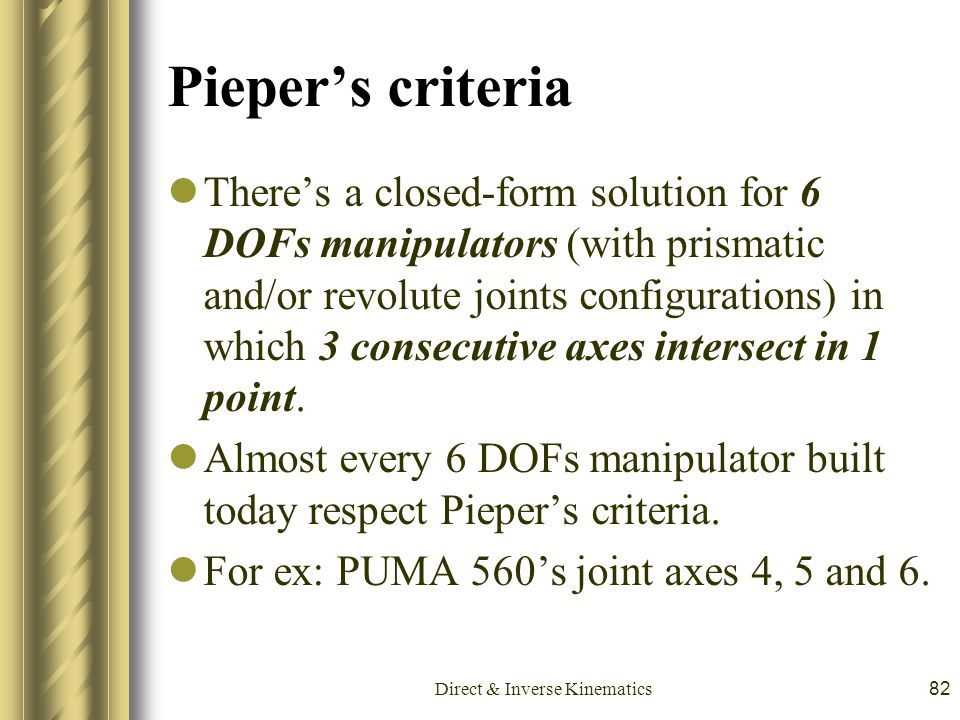 Direct & Inverse Kinematics82 Pieper's criteria There's a closed-form solution for 6 DOFs manipulators (with prismatic and/or revolute joints configur