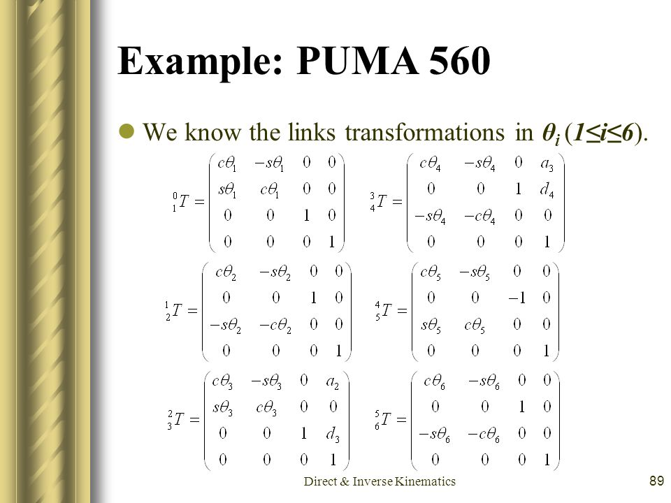 Direct & Inverse Kinematics89 Example: PUMA 560 We know the links transformations in θ i (1≤i≤6).
