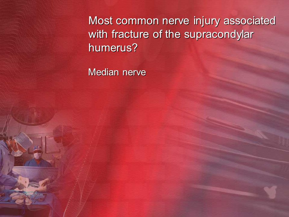 Most common nerve injury associated with fracture of the supracondylar humerus? Median nerve