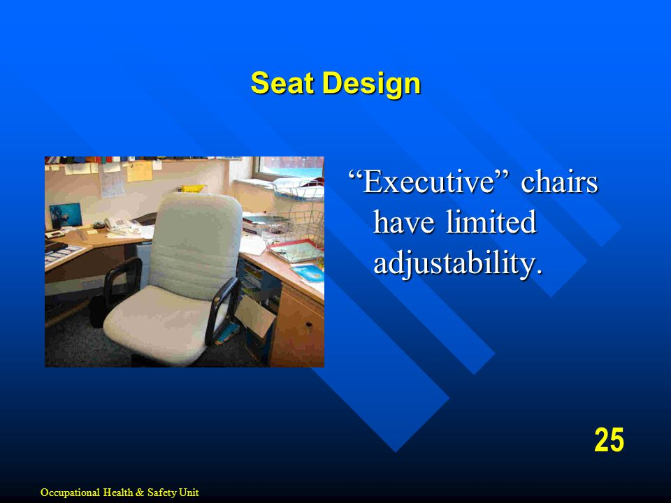 """""""Executive"""" chairs have limited adjustability. 25 Seat Design Occupational Health & Safety Unit"""