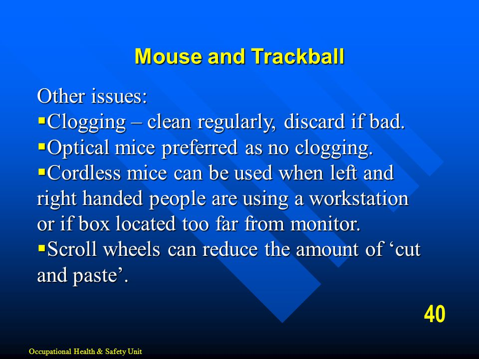 Mouse and Trackball Other issues:  Clogging – clean regularly, discard if bad.  Optical mice preferred as no clogging.  Cordless mice can be used w