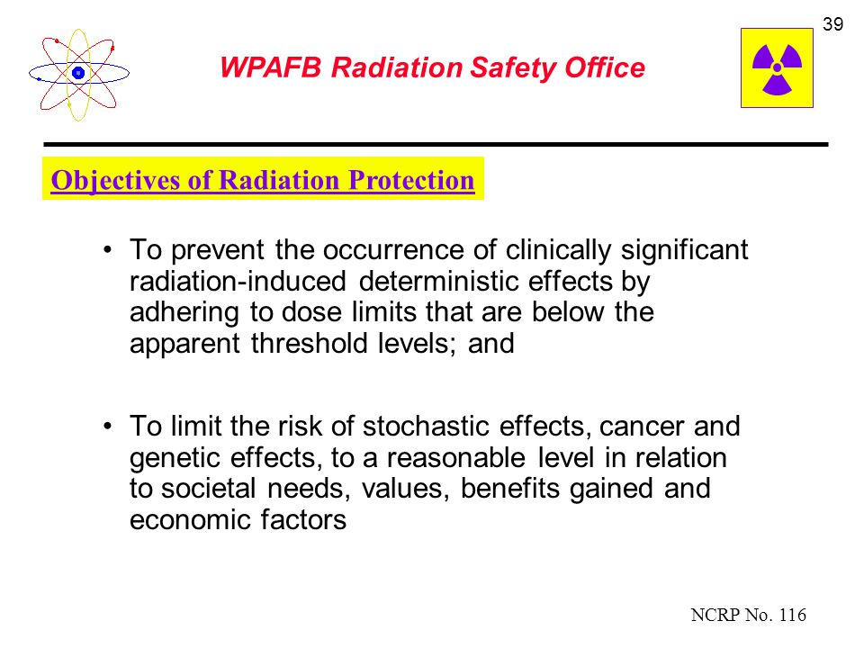 WPAFB Radiation Safety Office 38 RISKS It is estimated that if 100,000 persons of all ages received a whole body dose of 10 rad of gamma radiation in