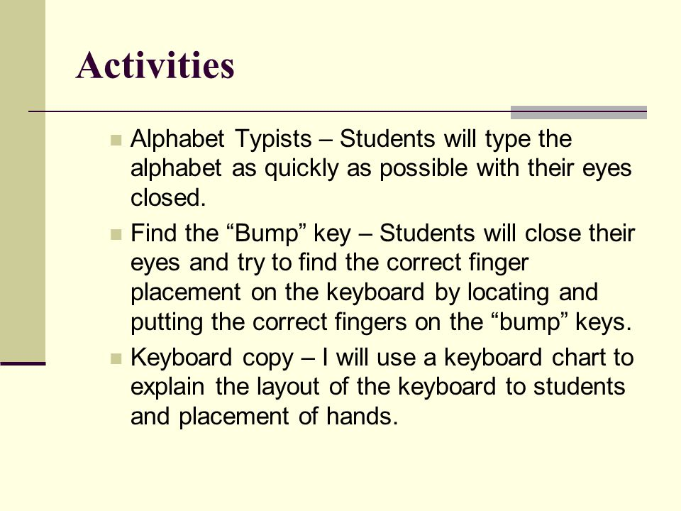 Activities Alphabet Typists – Students will type the alphabet as quickly as possible with their eyes closed.