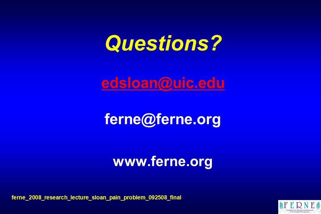 Questions? edsloan@uic.edu ferne@ferne.org www.ferne.org ferne_2008_research_lecture_sloan_pain_problem_092508_final