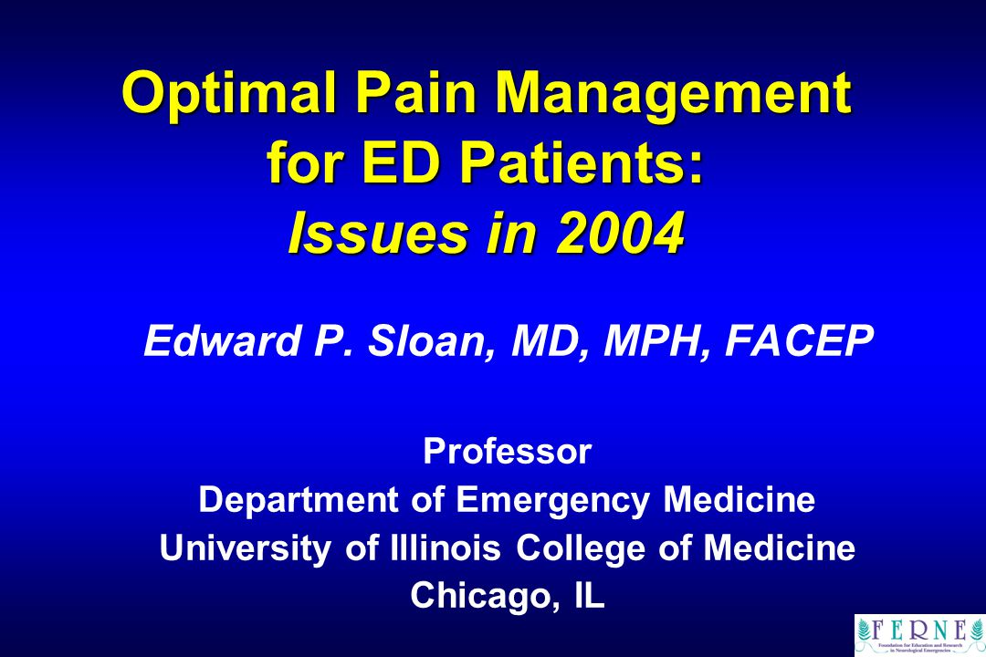 Optimal Pain Management for ED Patients: Issues in 2004 Edward P.