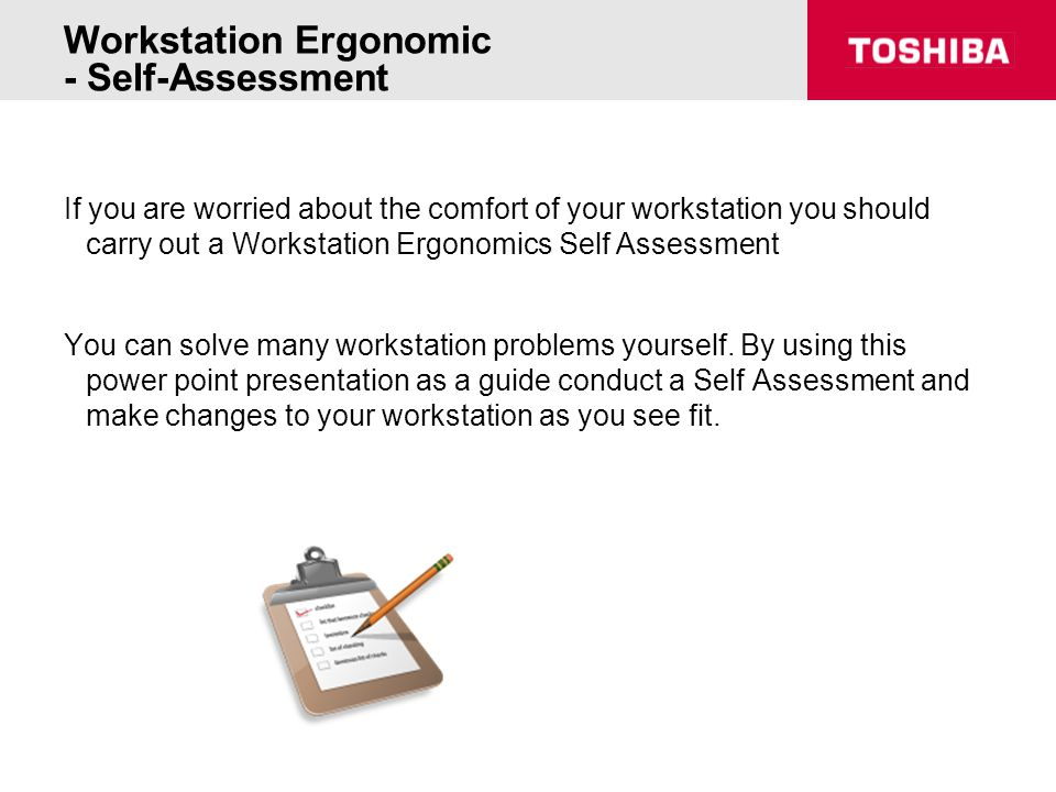 Workstation Ergonomic - Self-Assessment If you are worried about the comfort of your workstation you should carry out a Workstation Ergonomics Self As