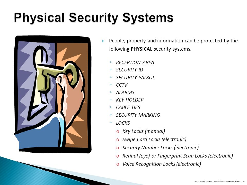 N4/5 Admin & IT – 1.1 Admin in the Workplace © BEST Ltd  People, property and information can be protected by the following PHYSICAL security systems