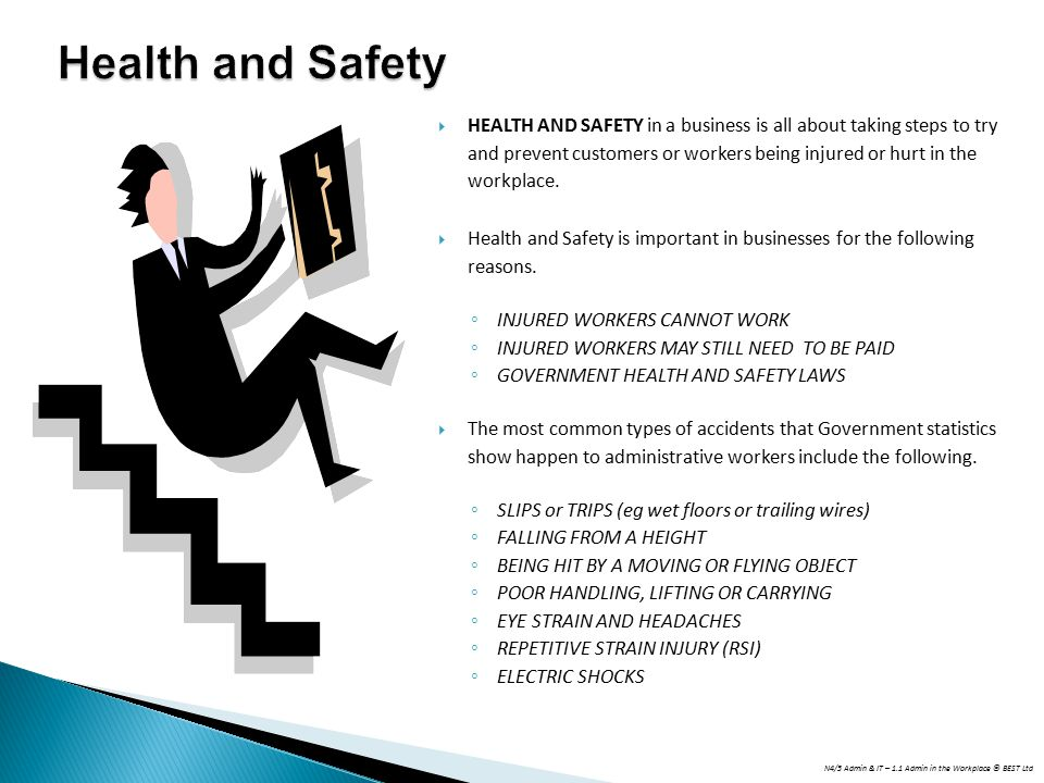 N4/5 Admin & IT – 1.1 Admin in the Workplace © BEST Ltd  HEALTH AND SAFETY in a business is all about taking steps to try and prevent customers or wo