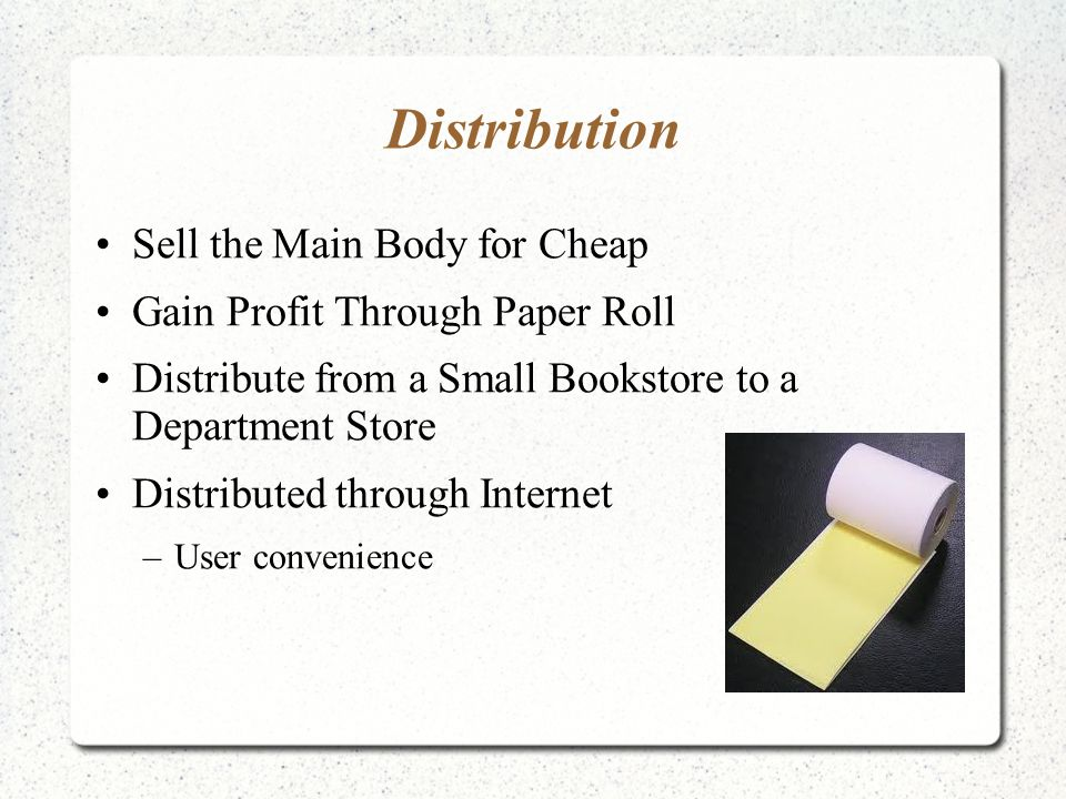 Distribution Sell the Main Body for Cheap Gain Profit Through Paper Roll Distribute from a Small Bookstore to a Department Store Distributed through Internet –User convenience