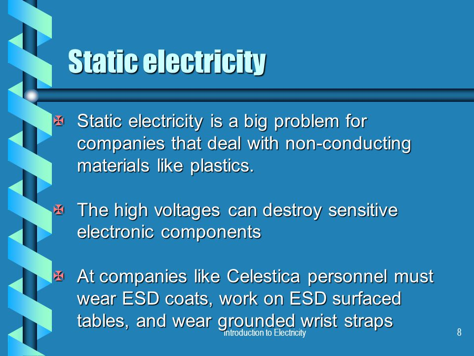 Introduction to Electricity8 Static electricity XStatic electricity is a big problem for companies that deal with non-conducting materials like plasti