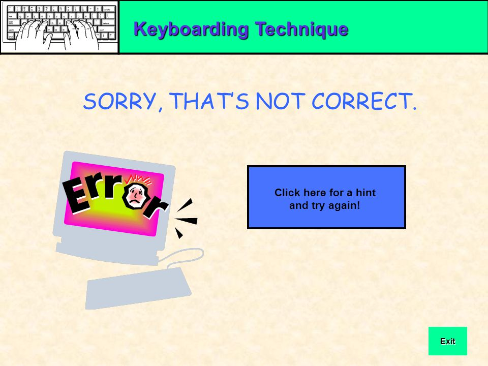 Keyboarding Technique If you practice good keyboarding technique, you will: Click on the best response to the question.