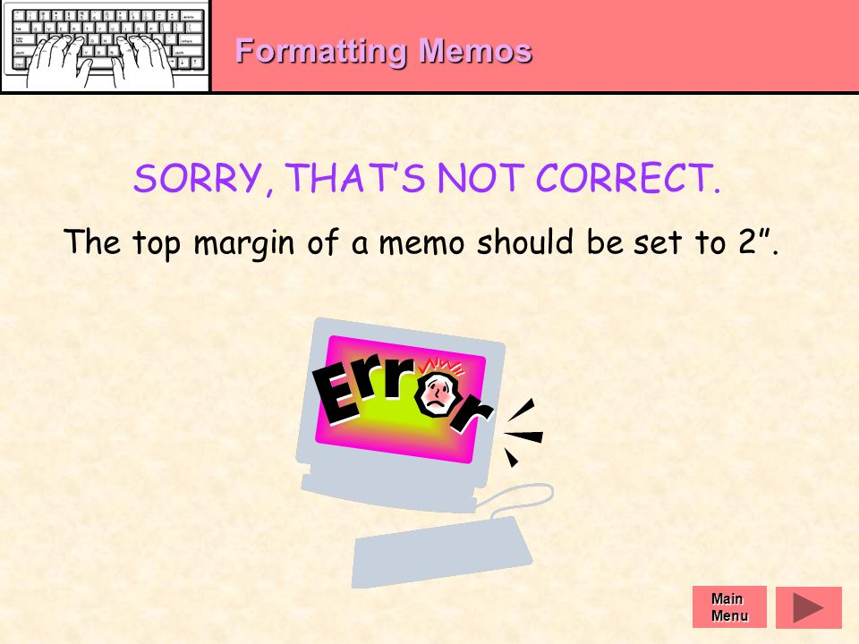 YOU ARE CORRECT!! The top margin of a memo should be 2 . Formatting Memos Exit