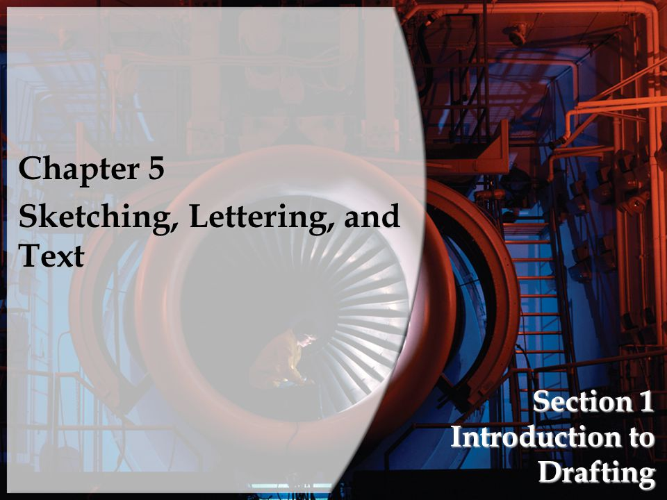 Section 1 Introduction to Drafting Chapter 5 Sketching, Lettering, and Text