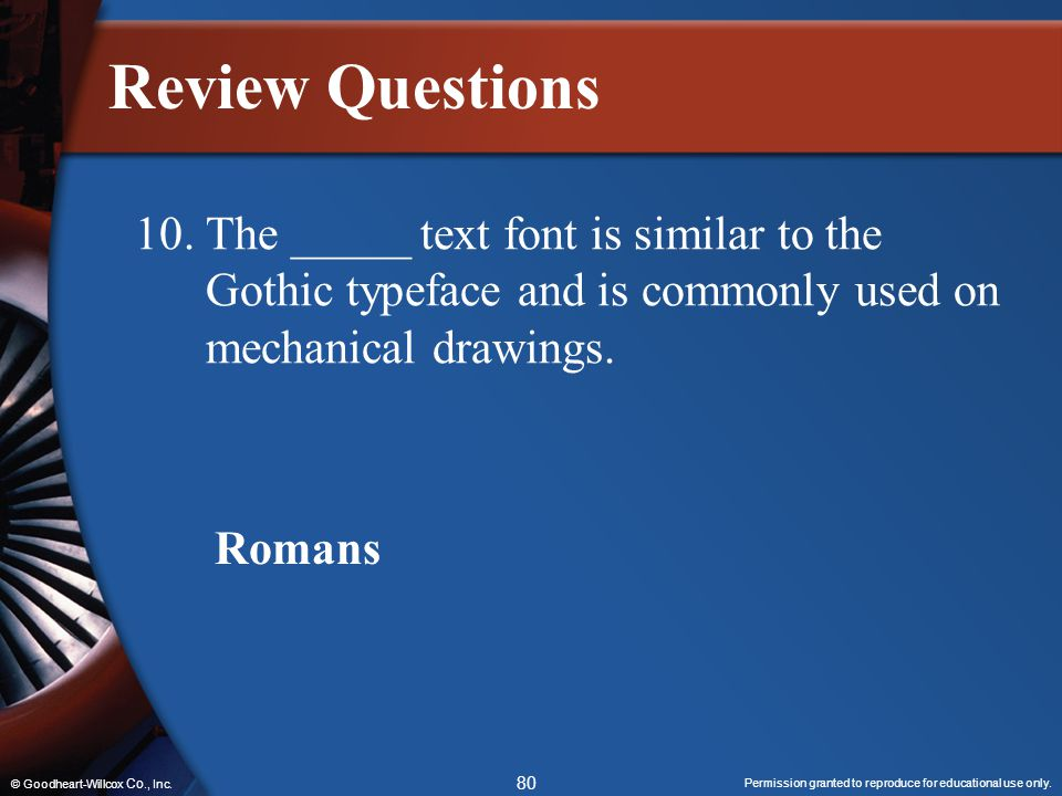 Permission granted to reproduce for educational use only. 80 © Goodheart-Willcox Co., Inc. Review Questions 10.The _____ text font is similar to the G