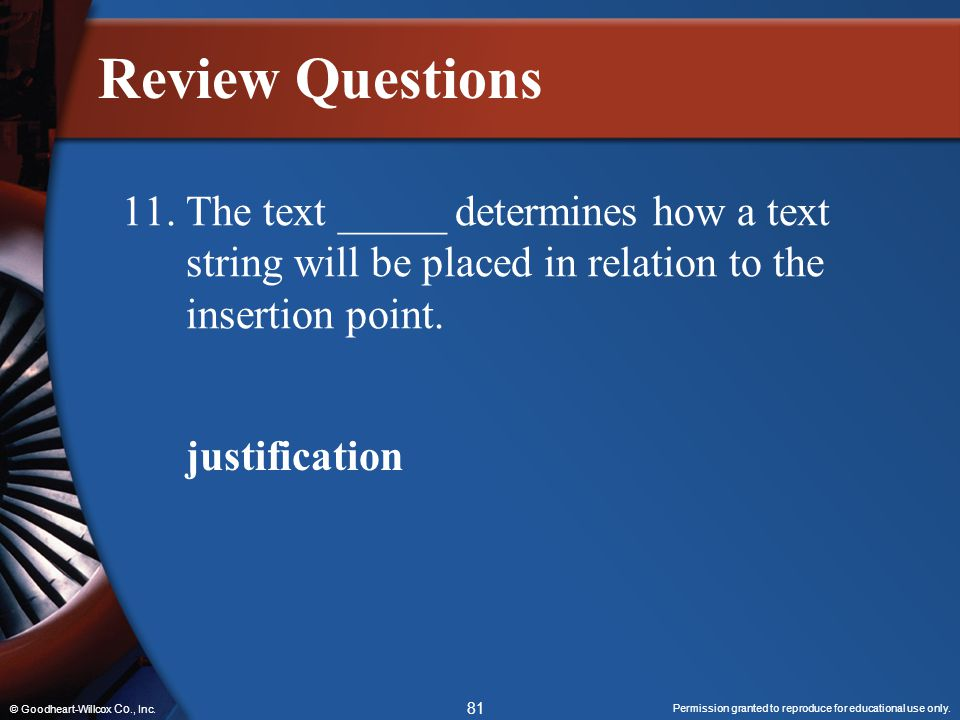 Permission granted to reproduce for educational use only. 81 © Goodheart-Willcox Co., Inc. Review Questions 11.The text _____ determines how a text st