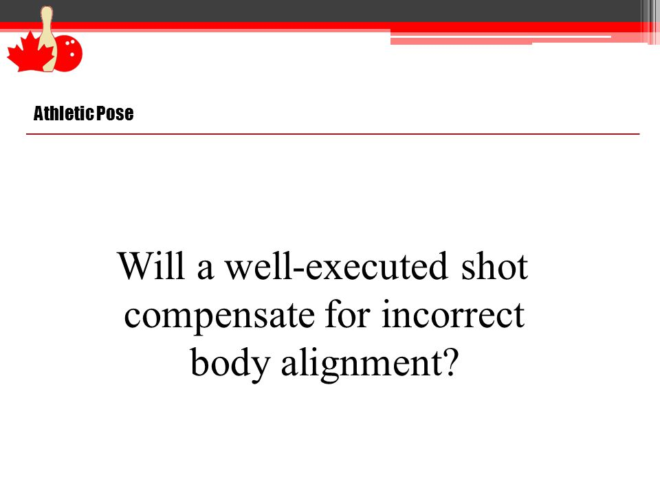 Athletic Pose Will a well-executed shot compensate for incorrect body alignment