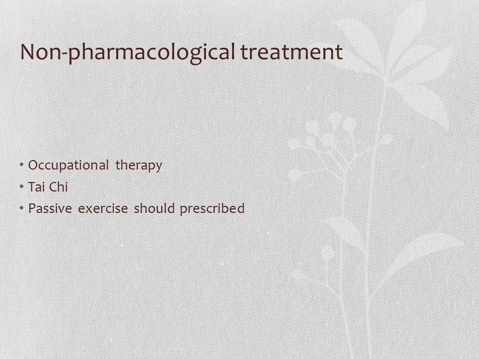 Non-pharmacological treatment Occupational therapy Tai Chi Passive exercise should prescribed