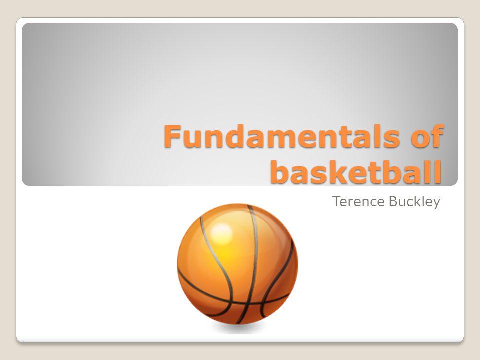 Fundamentals of basketball Terence Buckley
