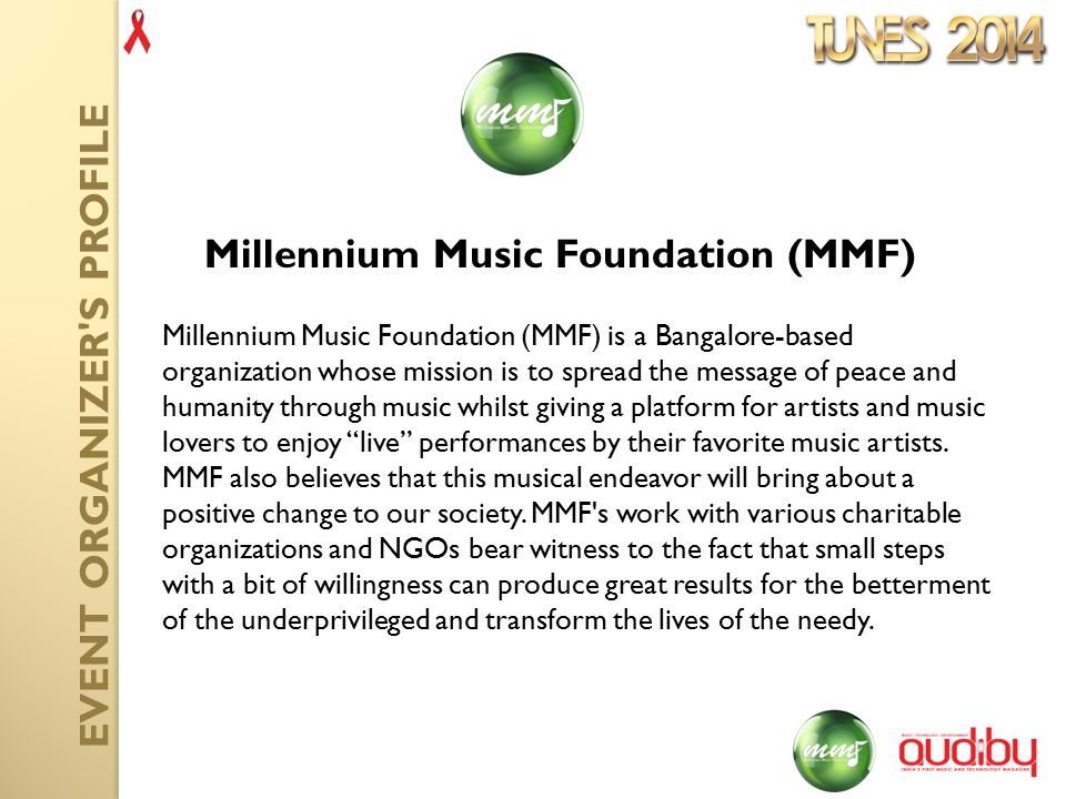 Millennium Music Foundation (MMF) is a Bangalore-based organization whose mission is to spread the message of peace and humanity through music whilst giving a platform for artists and music lovers to enjoy live performances by their favorite music artists.