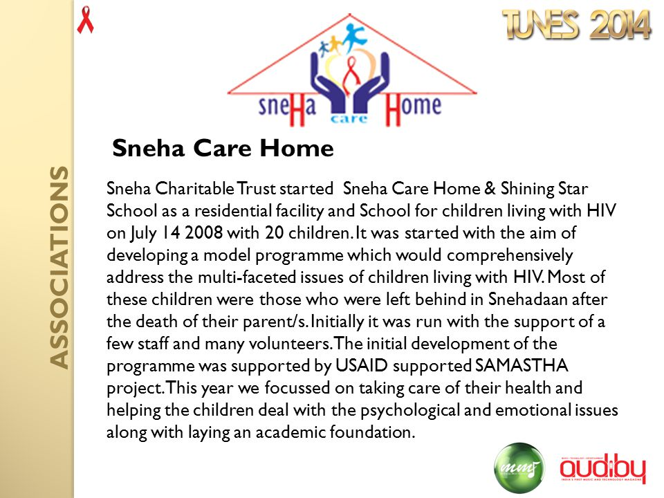 Sneha Charitable Trust started Sneha Care Home & Shining Star School as a residential facility and School for children living with HIV on July 14 2008 with 20 children.