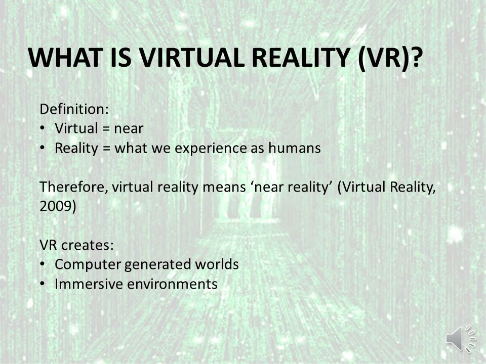 WHAT IS VIRTUAL REALITY (VR).