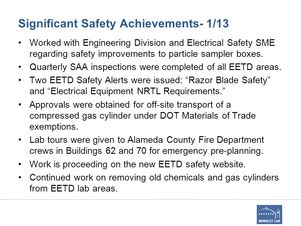 Significant Safety Achievements- 1/13 Worked with Engineering Division and Electrical Safety SME regarding safety improvements to particle sampler boxes.
