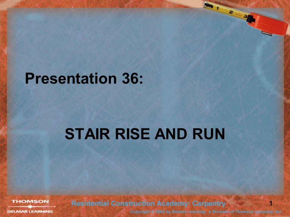 1 Presentation 36: STAIR RISE AND RUN