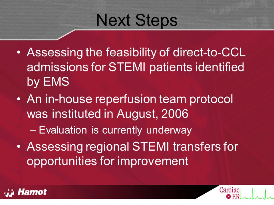 Next Steps Assessing the feasibility of direct-to-CCL admissions for STEMI patients identified by EMS An in-house reperfusion team protocol was instit
