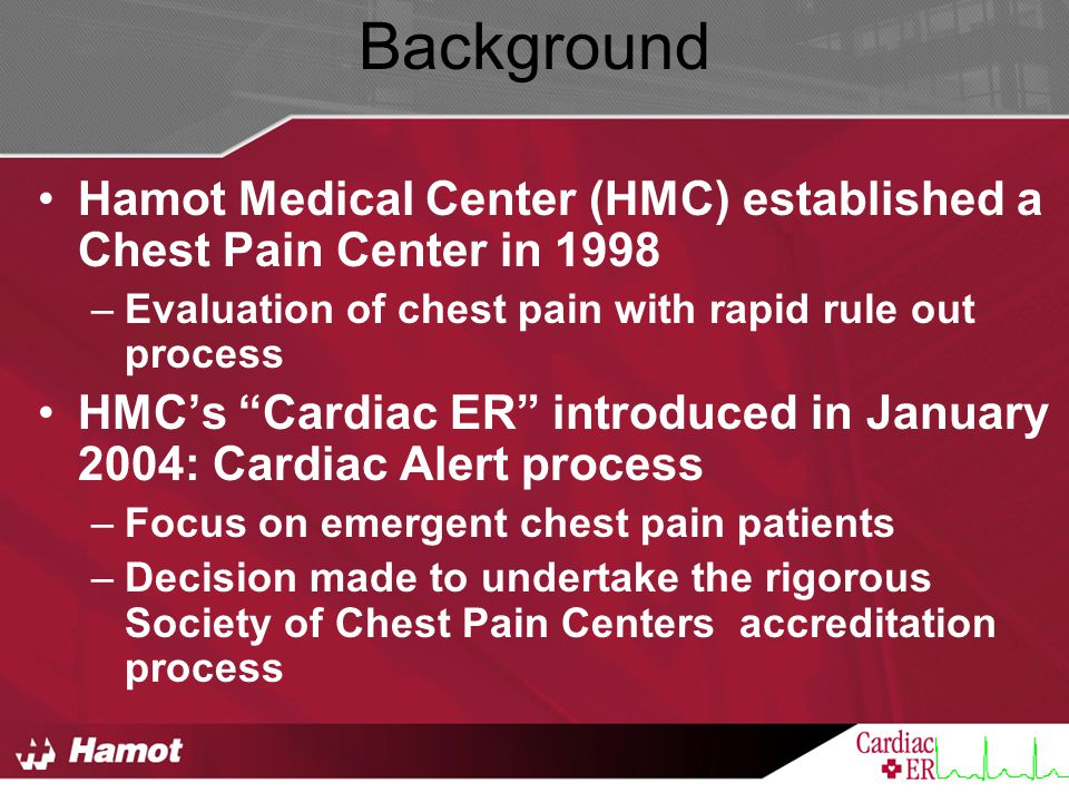 """Background Hamot Medical Center (HMC) established a Chest Pain Center in 1998 –Evaluation of chest pain with rapid rule out process HMC's """"Cardiac ER"""""""